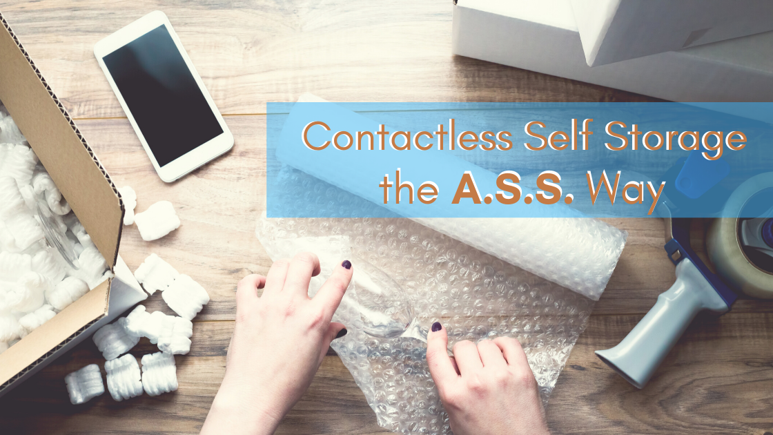 Contactless Self Storage is easy when you use the A.S.S. way. Acquire your storage unit online, secure your payment online, and you'll have satisfaction at your fingertips.